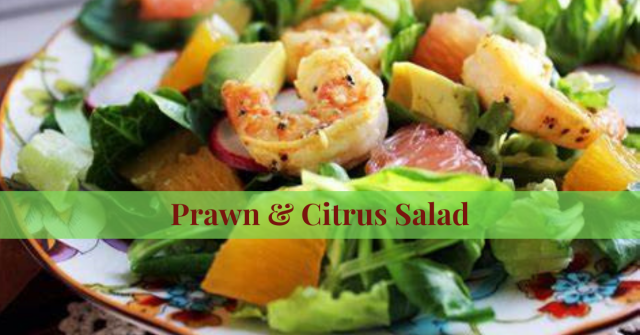 Prawn & Citrus Salad - A Wonderfully, Delightful Meal or Entree that is So Healthy for YOU