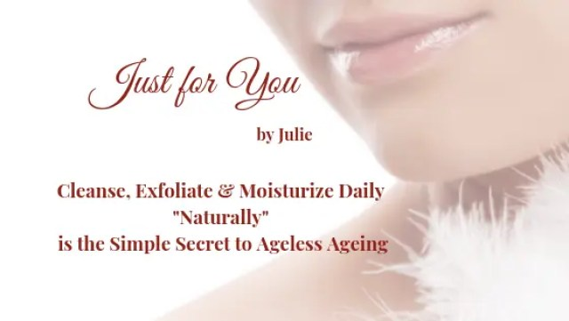 Just for You by Julie Caring for your Skin Naturally with these Easy Steps