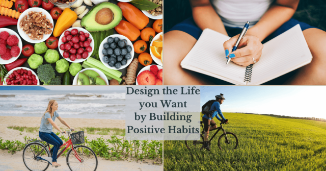 Design-the-Life-you-Want-by-Building-Positive-Habits