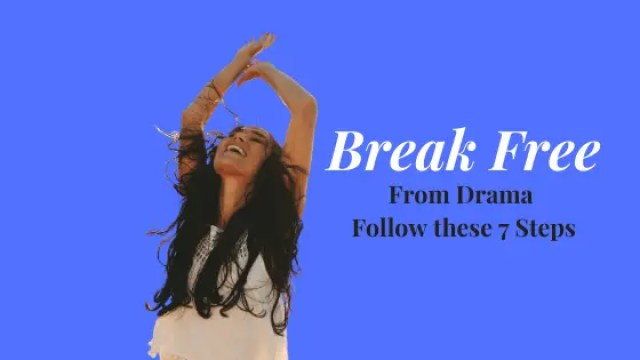 7 Steps to Break Free from the Drama! Essential for a Healthy, Happy Life