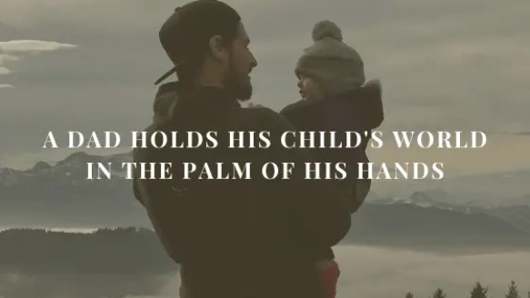 A Special Tribute to Dads! The Changing & Challenging Role of Fatherhood.  Dade holds his Child's world in the Palm of his Hands