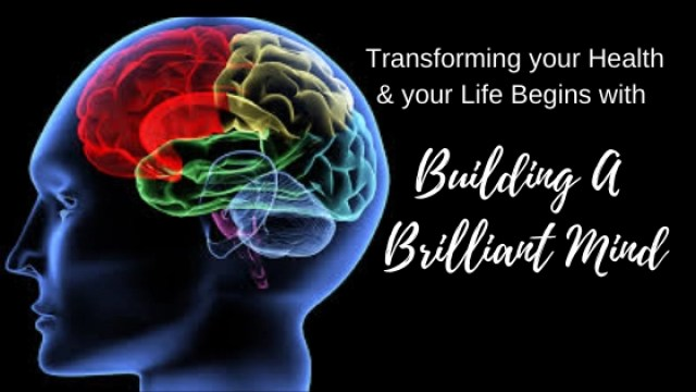 Transforming your Health and your Life: 7 Keys to Building a Brilliant Mind
