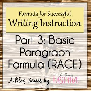A FORMULA FOR SUCCESSFUL WRITING INSTRUCTION SERIES: #3 The RACE Paragraph