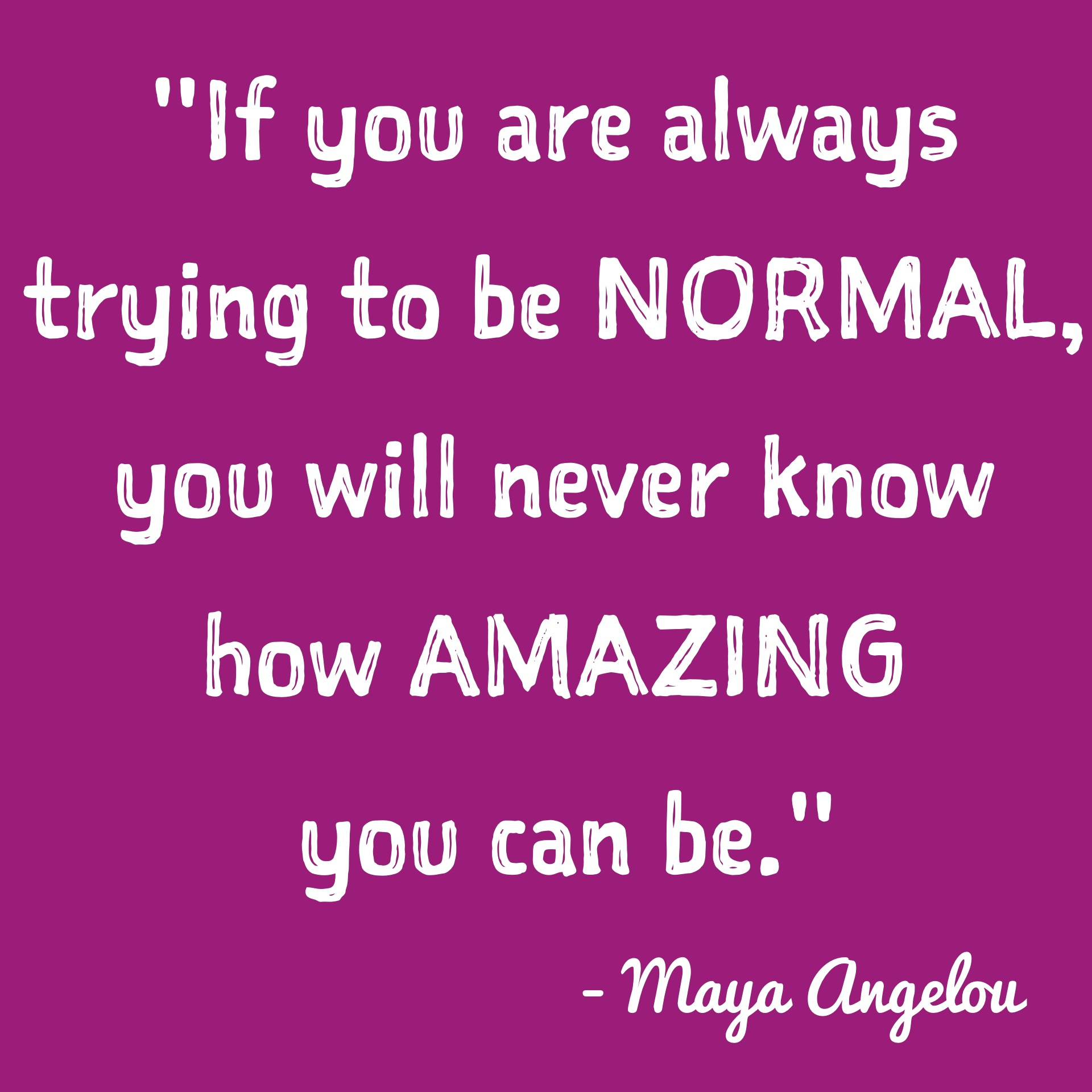 "Quote ""If yu are always trying to be normal, you will never know how amazing you can be"" by Maya Angelou with white text and a purple background"
