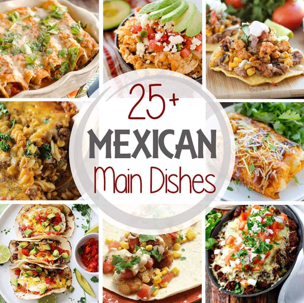 25 Mexican Main Dish Recipes Got On Your Mind Dig Into