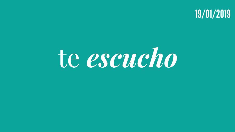 Te Escucho – programa radial – 12/01/19