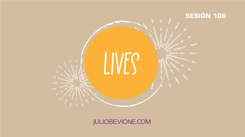 Lives | Sesión 106