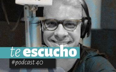 Podcast 40, Te Escucho
