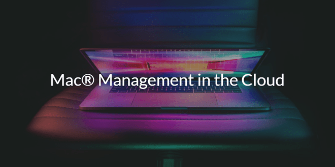 Mac Management in the Cloud