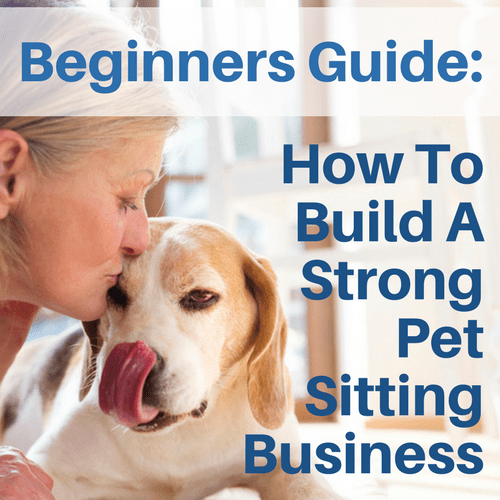 Beginners Guide: How To Build A Strong Pet Sitting ...