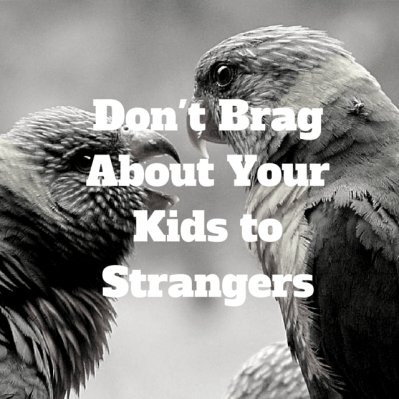 Don't Brag About Your Kids