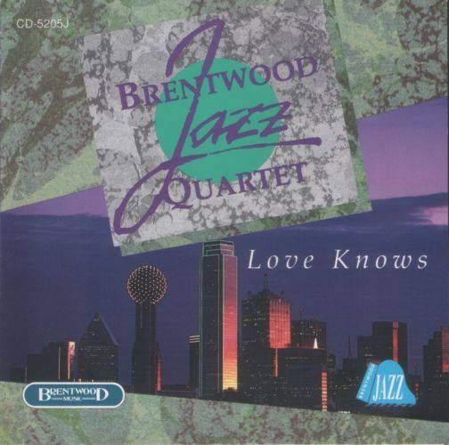 Brentwood Jazz Quartet - LOVE KNOWS (1991)