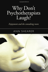 Why Don't Psychotherapists Laugh?- Enjoyment and the Consulting Room Paperback – Apr 8 2016