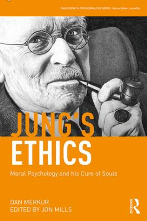 Jung's Ethics Moral Psychology and his Cure of Souls By Dan Merkur  Edited by Jon Mills