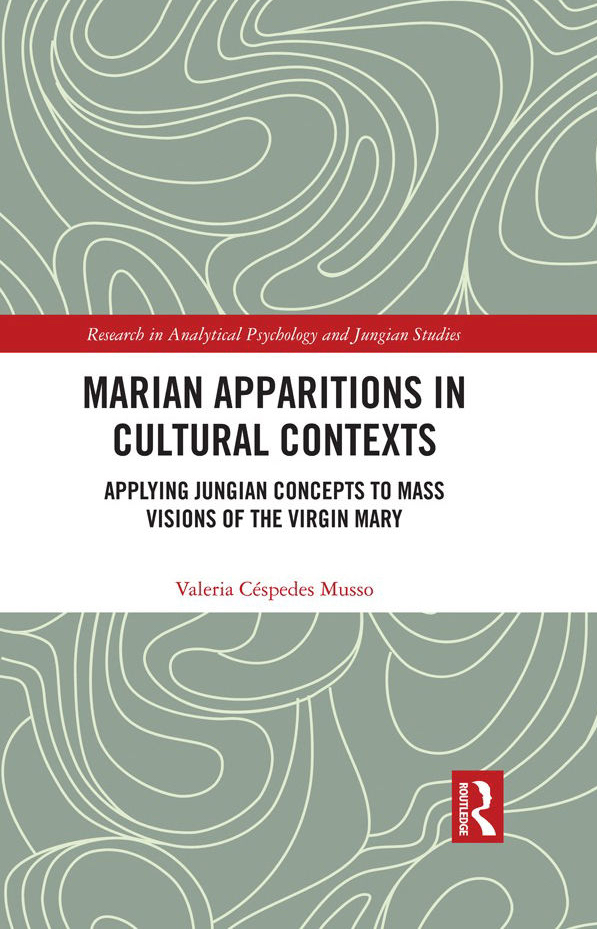 Marian Apparitions in Cultural Contexts: Applying Jungian Concepts to Mass Visions of the Virgin Mary (Research in Analytical Psychology and Jungian Studies) 1st Edition, Kindle Edition by Valeria Céspedes Musso (Author)