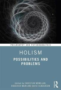 Holism: Possibilities and Problems (Philosophy and Psychoanalysis) 1st Edition by Christian McMillan (Editor), Roderick Main (Editor), David Henderson (Editor)