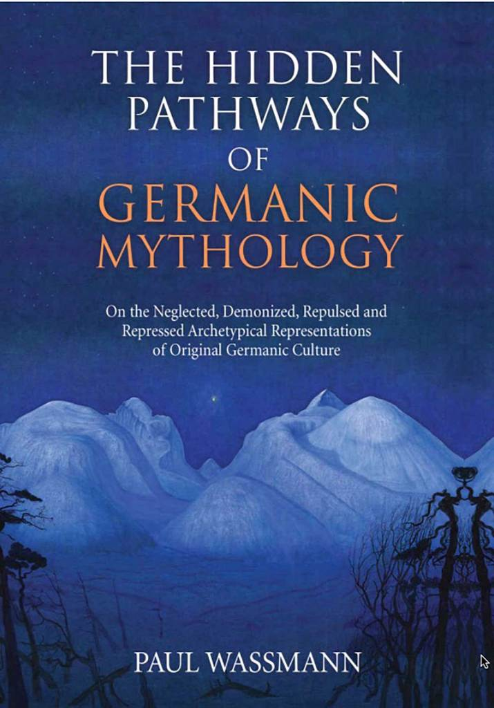 The Hidden Pathways of Germanic Mythology: On the Neglected, Demonized, Repulsed and Repressed Archetypical Representations of Original Germanic Culture