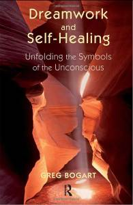 Dreamwork and Self-Healing: Unfolding the Symbols of the Unconscious 1st Edition by Greg Bogart (Author)