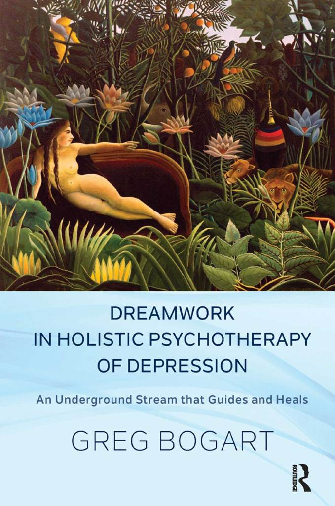 Dreamwork in Holistic Psychotherapy of Depression An Underground Stream that Guides and Heals By Greg Bogart