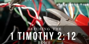 Defusing the 1 Timothy 2:12 Bomb