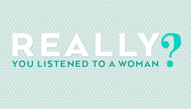 Really--You-Listened-to-a-Woman-