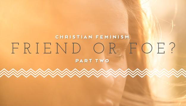Christian-Feminism--Friend-or-Foe-Part-Two