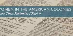 More Than Footnotes Part 4: Women Leaders in the American Colonies