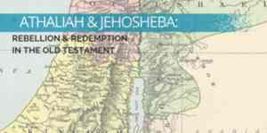 Athaliah & Jehosheba: Rebellion & Redemption in the Old Testament