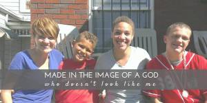 Made in the Image of a God Who Doesn't Look Like Me