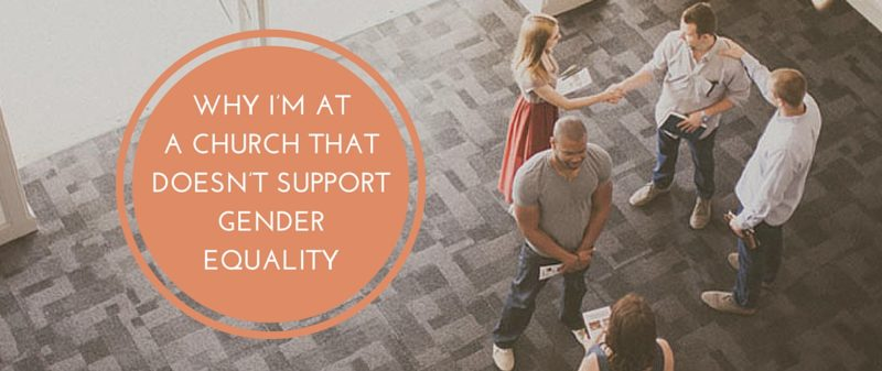 Why I'm at Church That Doesn't Support Gender Equality