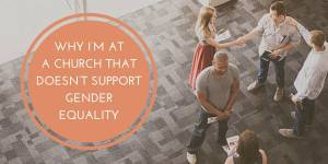 Why I'm At a Church That Doesn't Support Gender Equality