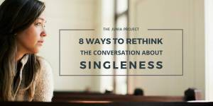 Rethinking Singleness in the church