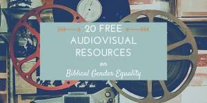 20+ Free A/V Resources on Biblical Gender Equality
