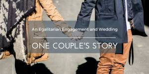 An Egalitarian Engagement and Wedding: One Couple's Story