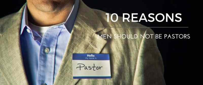 10 reasons men should not be pastors