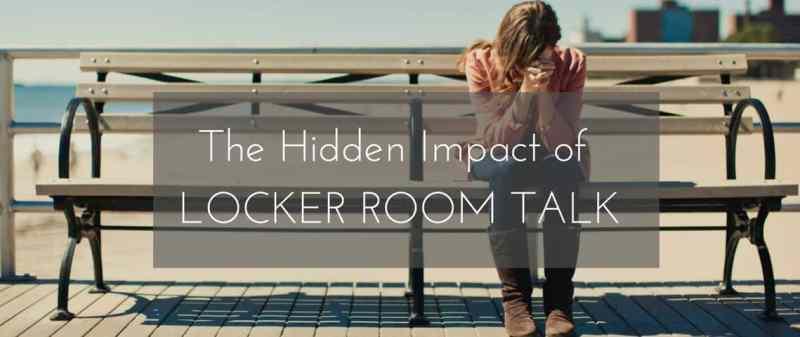 the-hidden-impact-of-locker-room-talk
