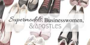 Supermodels, Businesswomen, and Apostles