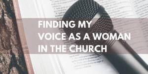 Finding My Voice as a Woman in the Church