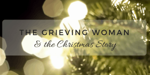 The Grieving Woman and the Christmas Story