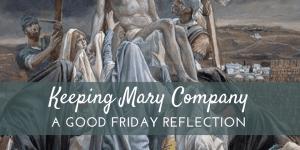 Keeping Mary Company: A Good Friday Reflection