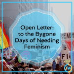 An Open Letter to the Bygone Days of Needing Feminism