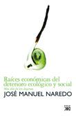 J.M. Naredo - Raices económicas del deterioro ecológico y social