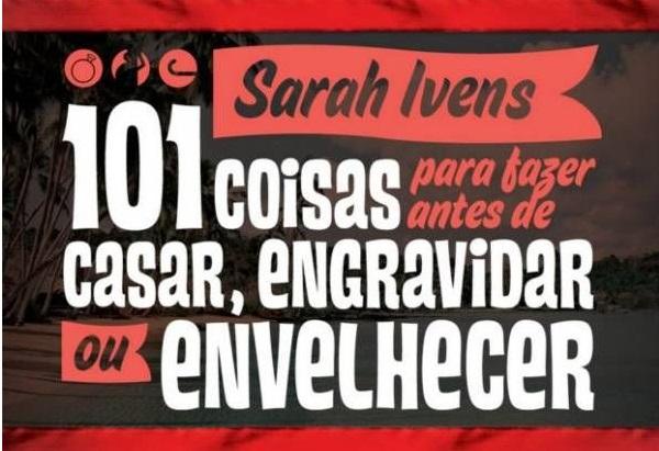 Resenha: 101 Coisas para fazer antes de casar, engravidar ou envelhecer (Sarah Ivens)