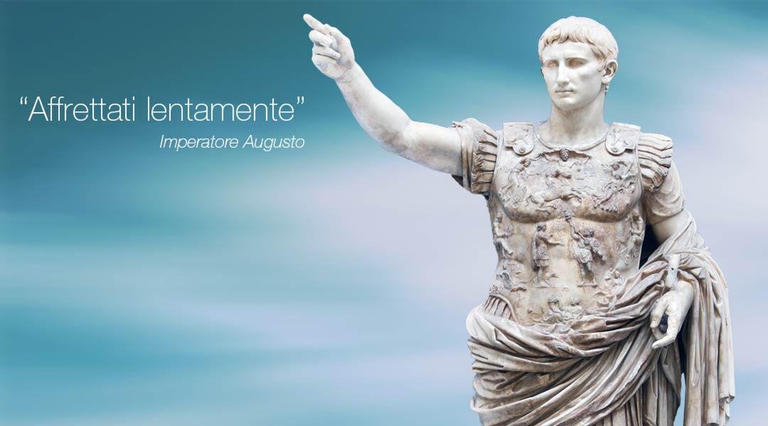 Imperatore Augusto: Affrettati lentamente.