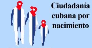 Los hijos de padres cubanos nacidos en el exterior pueden adquirir ciudadanía cubana, también los nietos mayores de edad si sus padres la obtuvieron antes