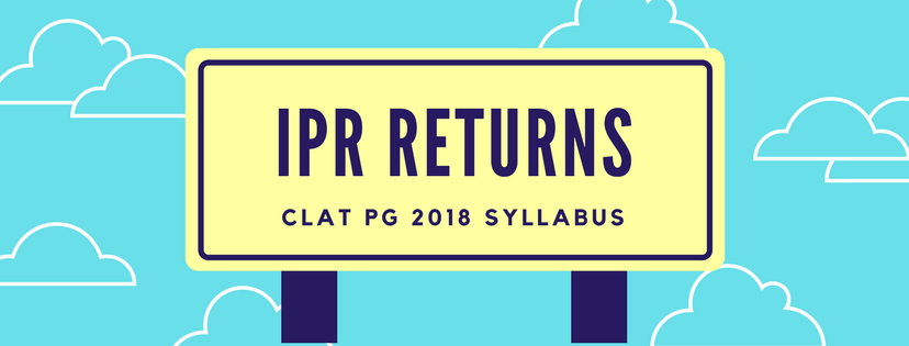 CLAT LLM 2018 SYLLABUS: IPR RETURNS