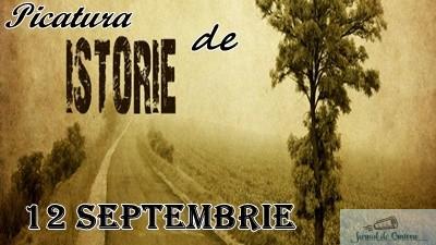 Picatura de ISTORIE – 12 Septembrie 1