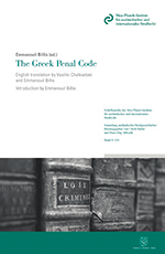 Billis, Emmanouil (ed.): The Greek Penal Code. English translation by Vasiliki Chalkiadaki and Emmanouil Billis. Introduction by Emmanouil Billis. Berlin, Duncker & Humblot 2017, 256 p. [ISBN 978-3-86113-794-8 (Max-Planck-Institut), ISBN 978-3-428-15230-8 (Duncker & Humblot)].