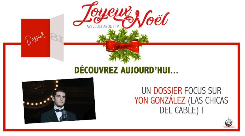 [Calendrier de l'avent – Jour 18] Focus sur Yon González (Las Chicas Del Cable) !