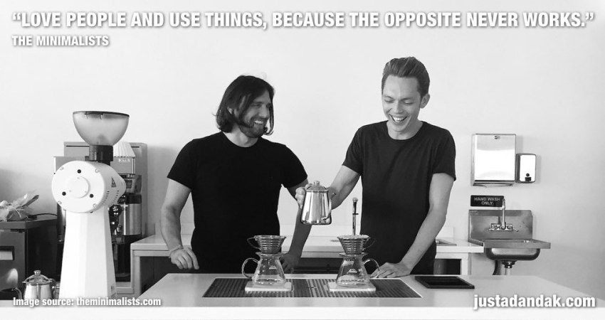 Love people and use things, because the opposite never works. the minimalists quote